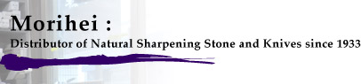 Morihei : Distributor of Natural Sharpening Stone and Knives since 1933