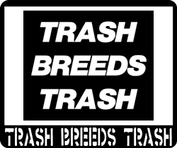 TRASH BREEDS TRASH