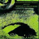 MANHOLE a.k.a. KILLER BONG / MANHOLE [BLACK SMOKER]
