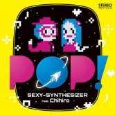 SEXY-SYNTHESIZER Feat.Chihiro / POP!