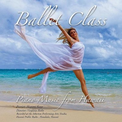 Ballet Class - Piano Music from Hawaii ☆★<img class='new_mark_img2' src='//img.shop-pro.jp/img/new/icons25.gif' style='border:none;display:inline;margin:0px;padding:0px;width:auto;' />