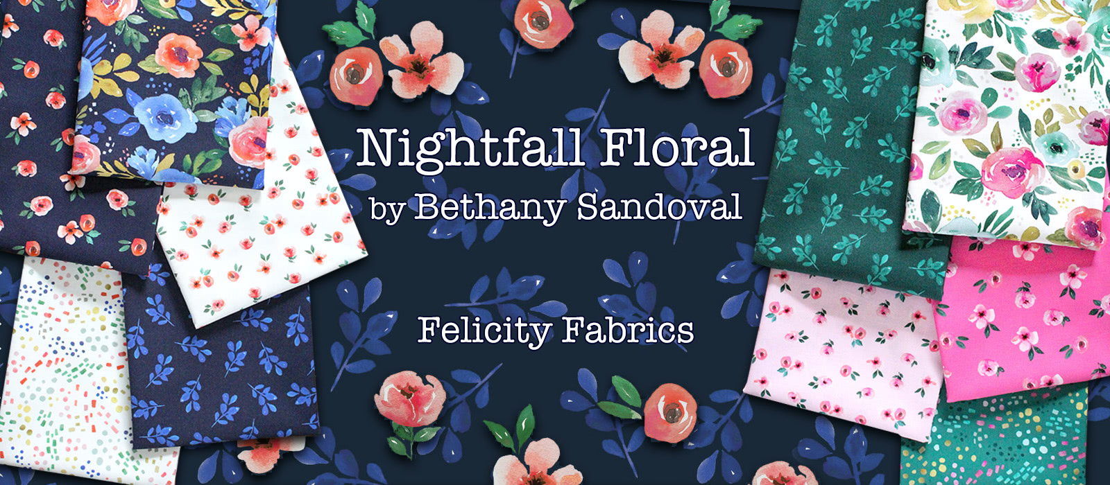 Felicity Fabrics Nightfall Floral Collection by Bethany Sandoval