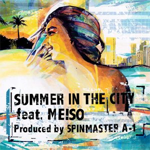 SPIN MASTER A-1 - Summer In The City feat. Meiso [7