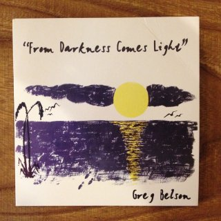 GREG BELSON - FROM DARKNESS COMES LIGHT