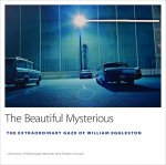 William Eggleston: The Beautiful Mysterious