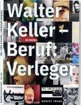 Urs Stahel, Miriam Wiesel: Walter Keller - Beruf: Verleger