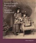 Lewis Carroll: Lewis Carroll's Photography and Modern Childhood