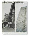 古屋誠一 / Seiichi Furuya: Why Dresden - Photographs 1984/85 & 2015