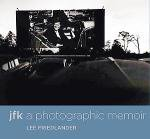 Lee Friedlander: JFK A Photographic Memoir