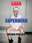 Valerie Phillips: Sara Superhero