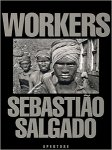 Sebastiao Salgado : Workers An Archaeology of the Industrial Age
