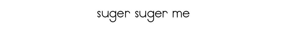 suger suger me(シュガーシュガーミー)